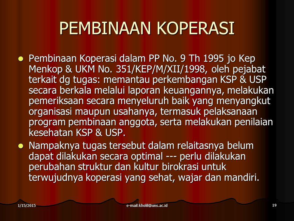 e-mail:kholil@uns.ac.id 19 1/15/2015 PEMBINAAN KOPERASI Pembinaan Koperasi dalam PP No. 9 Th 1995 jo Kep Menkop & UKM No. 351/KEP/M/XII/1998, oleh pej