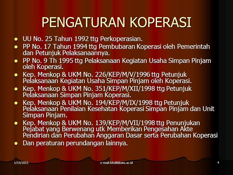 e-mail:kholil@uns.ac.id 4 1/15/2015 PENGATURAN KOPERASI UU No. 25 Tahun 1992 ttg Perkoperasian. UU No. 25 Tahun 1992 ttg Perkoperasian. PP No. 17 Tahu