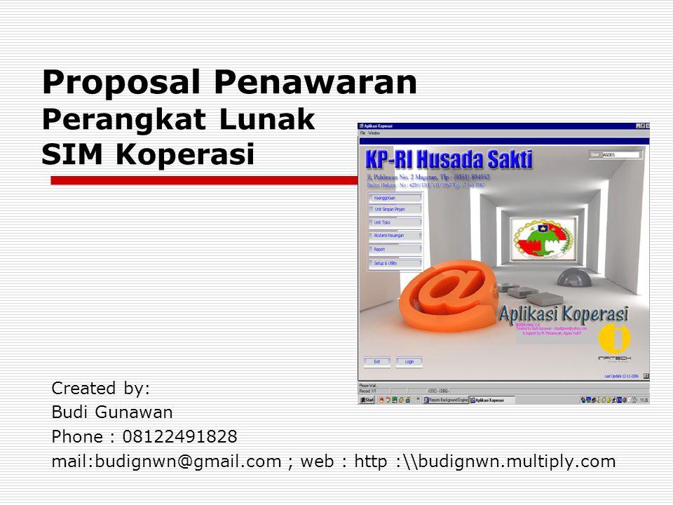 Proposal Penawaran Perangkat Lunak SIM Koperasi Created by: Budi Gunawan Phone : 08122491828 mail:budignwn@gmail.com ; web : http :\\budignwn.multiply