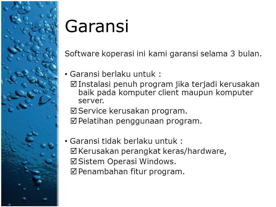 Garansi Software koperasi ini kami garansi selama 3 bulan. Garansi berlaku untuk :  Instalasi penuh program jika terjadi kerusakan baik pada komputer