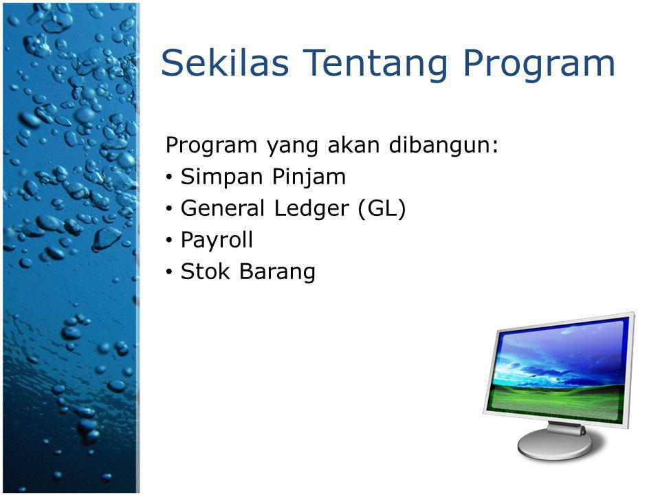 Fitur Program Simpan Pinjam  Mencatat input data petugas, anggota, jenis simpanan, jenis pinjaman.
