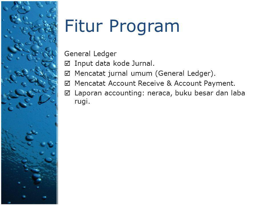 Fitur Program General Ledger  Input data kode Jurnal.  Mencatat jurnal umum (General Ledger).  Mencatat Account Receive & Account Payment.  Lapora