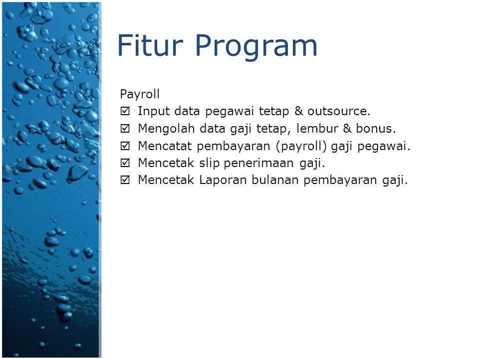Fitur Program Payroll  Input data pegawai tetap & outsource.  Mengolah data gaji tetap, lembur & bonus.  Mencatat pembayaran (payroll) gaji pegawai