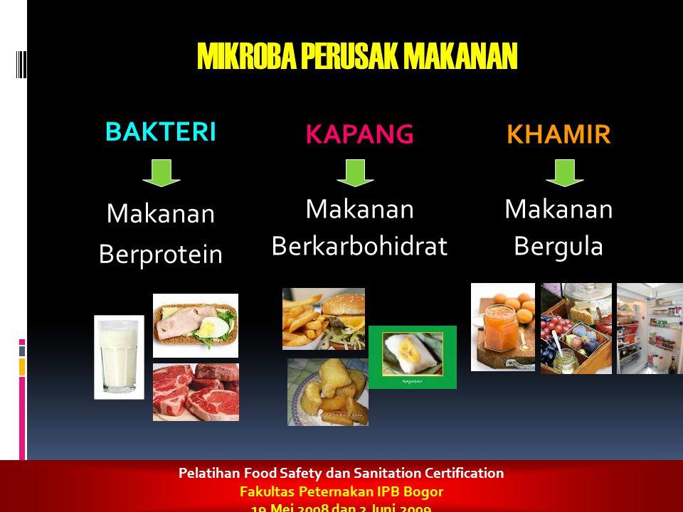 MIKROBA PERUSAK MAKANAN BAKTERI Makanan Berprotein KAPANG Makanan Berkarbohidrat KHAMIR Makanan Bergula Pelatihan Food Safety dan Sanitation Certifica