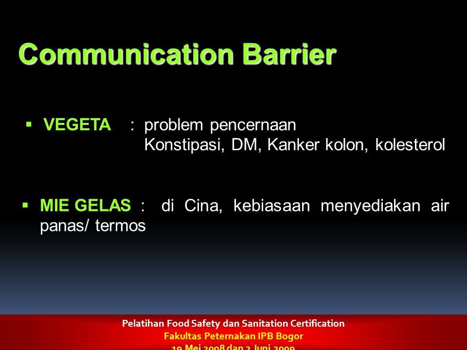 Communication Barrier  VEGETA : problem pencernaan Konstipasi, DM, Kanker kolon, kolesterol  MIE GELAS : di Cina, kebiasaan menyediakan air panas/ t