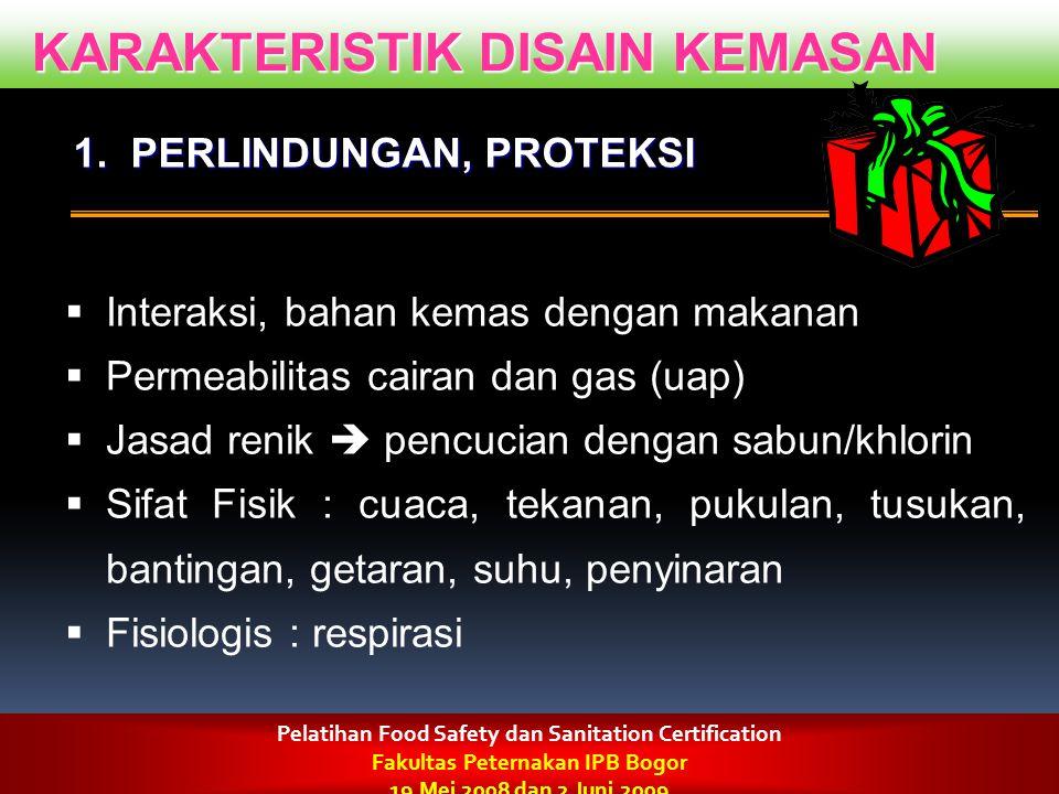 KARAKTERISTIK DISAIN KEMASAN 1. PERLINDUNGAN, PROTEKSI  Interaksi, bahan kemas dengan makanan  Permeabilitas cairan dan gas (uap)  Jasad renik  pe