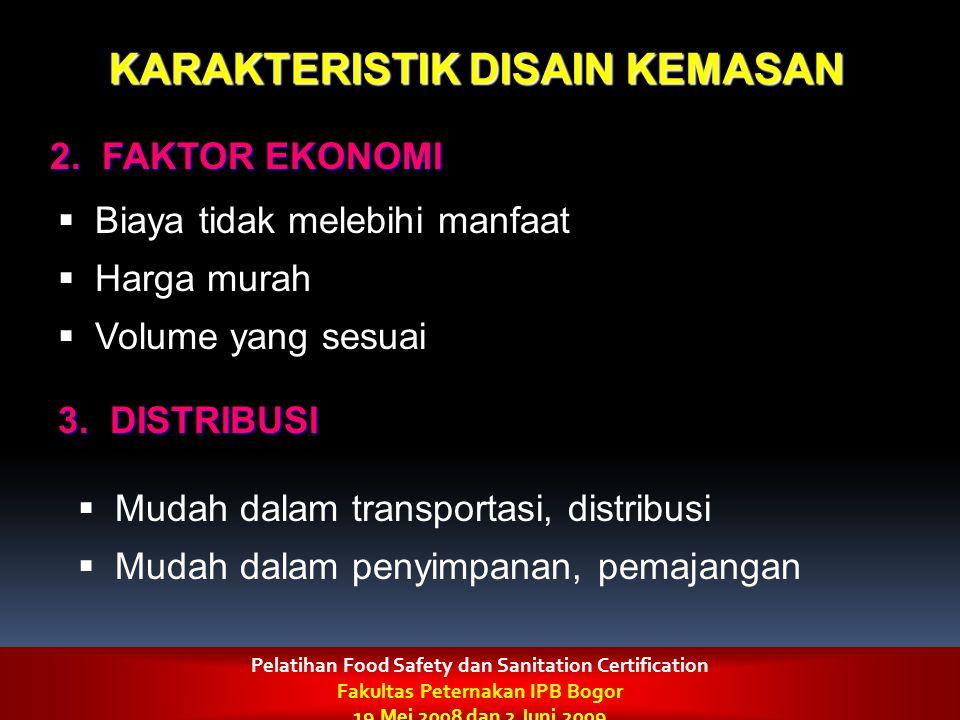 2. FAKTOR EKONOMI KARAKTERISTIK DISAIN KEMASAN  Biaya tidak melebihi manfaat  Harga murah  Volume yang sesuai 3. DISTRIBUSI  Mudah dalam transport