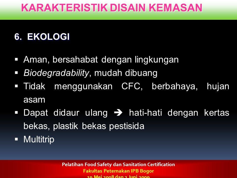 KARAKTERISTIK DISAIN KEMASAN 6. EKOLOGI  Aman, bersahabat dengan lingkungan  Biodegradability, mudah dibuang  Tidak menggunakan CFC, berbahaya, huj