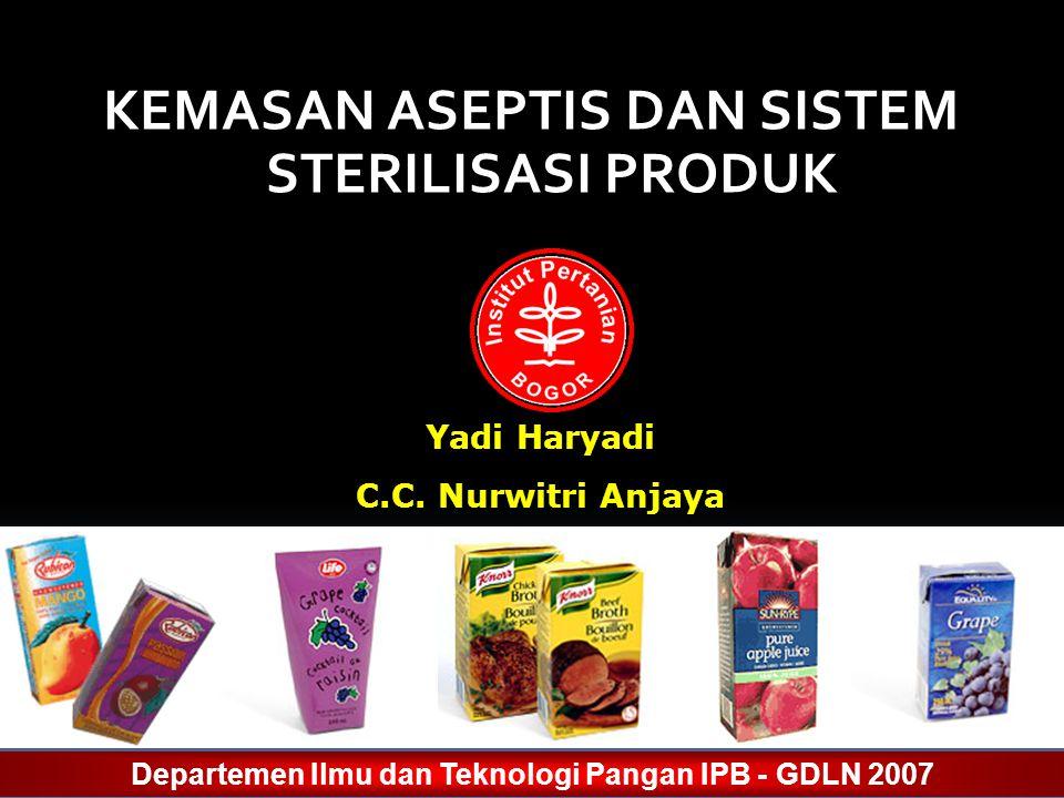 KEMASAN ASEPTIS DAN SISTEM STERILISASI PRODUK Yadi Haryadi C.C. Nurwitri Anjaya Departemen Ilmu dan Teknologi Pangan IPB - GDLN 2007