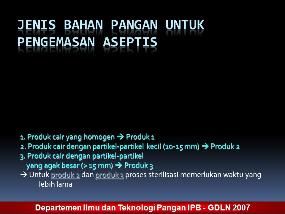 1. Produk cair yang homogen  Produk 1 2. Produk cair dengan partikel-partikel kecil (10-15 mm)  Produk 2 3. Produk cair dengan partikel-partikel yan
