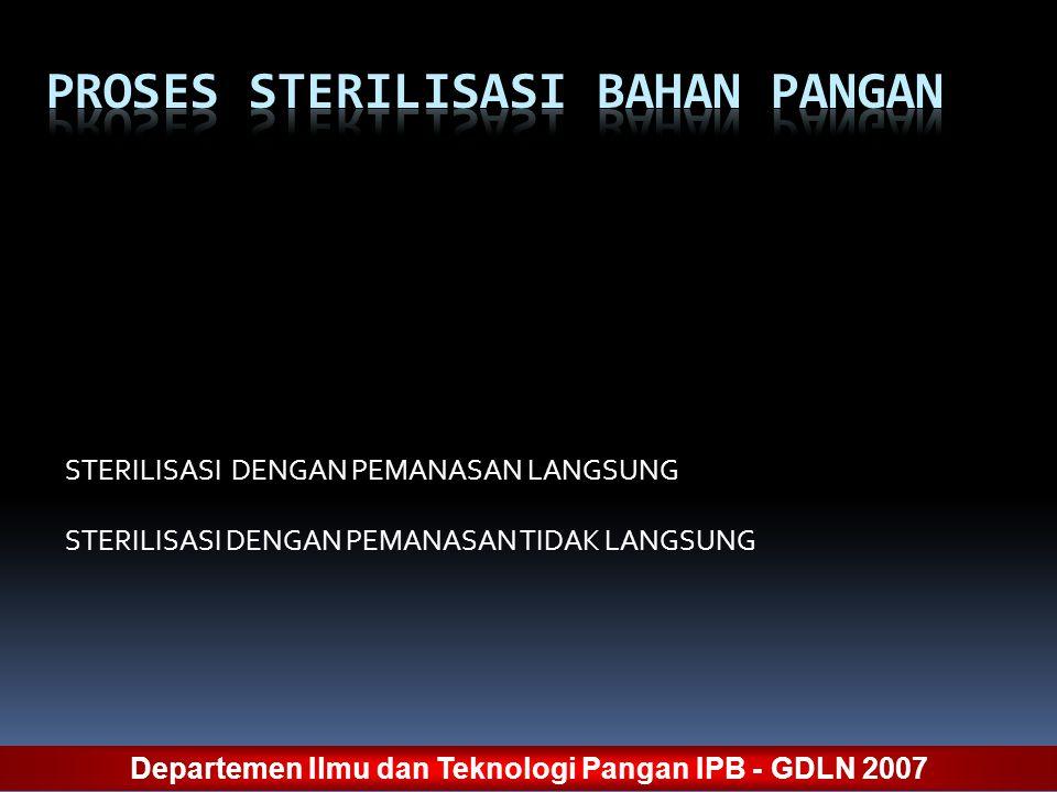 STERILISASI DENGAN PEMANASAN LANGSUNG STERILISASI DENGAN PEMANASAN TIDAK LANGSUNG Departemen Ilmu dan Teknologi Pangan IPB - GDLN 2007
