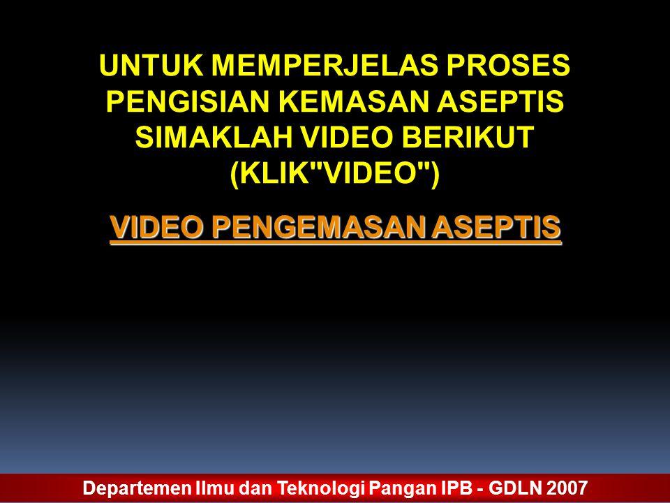 UNTUK MEMPERJELAS PROSES PENGISIAN KEMASAN ASEPTIS SIMAKLAH VIDEO BERIKUT (KLIK