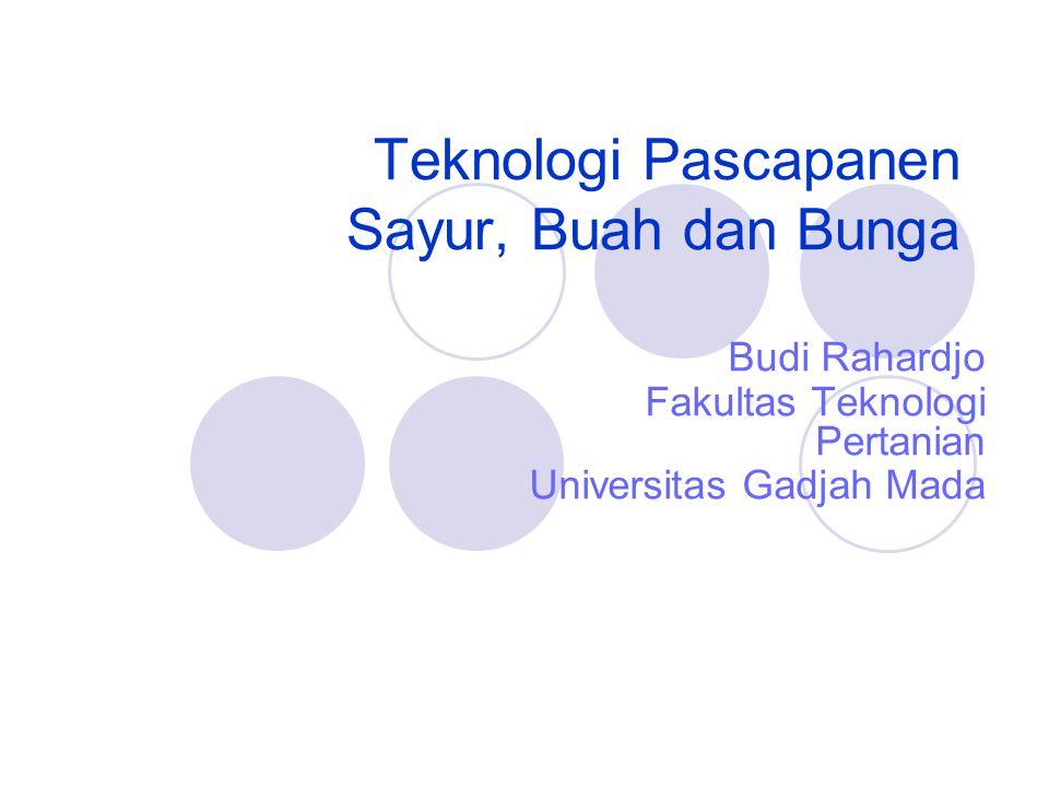 Teknologi Pascapanen Sayur, Buah dan Bunga Budi Rahardjo Fakultas Teknologi Pertanian Universitas Gadjah Mada