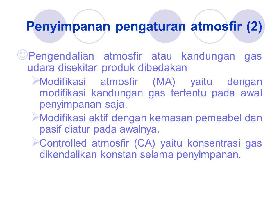 Penyimpanan pengaturan atmosfir (2) Pengendalian atmosfir atau kandungan gas udara disekitar produk dibedakan  Modifikasi atmosfir (MA) yaitu dengan modifikasi kandungan gas tertentu pada awal penyimpanan saja.