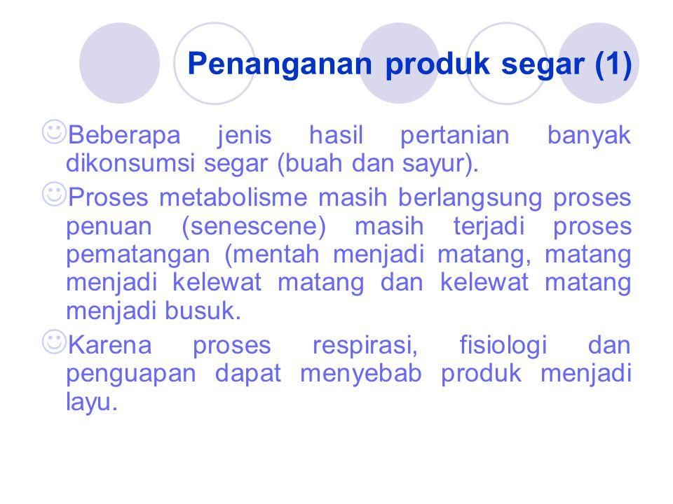 Penanganan produk segar (1) Beberapa jenis hasil pertanian banyak dikonsumsi segar (buah dan sayur).