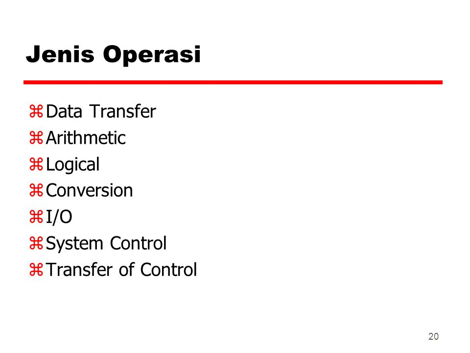 20 Jenis Operasi zData Transfer zArithmetic zLogical zConversion zI/O zSystem Control zTransfer of Control