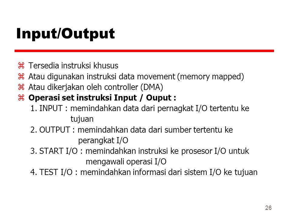 26 Input/Output zTersedia instruksi khusus zAtau digunakan instruksi data movement (memory mapped) zAtau dikerjakan oleh controller (DMA) zOperasi set
