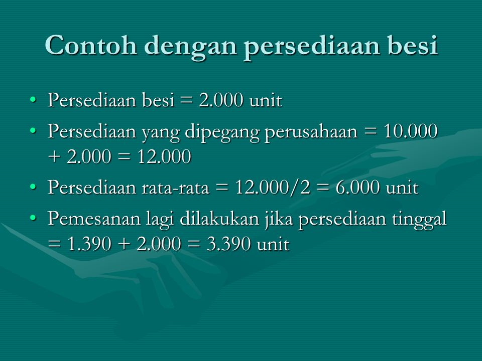 Contoh dengan persediaan besi Persediaan besi = 2.000 unitPersediaan besi = 2.000 unit Persediaan yang dipegang perusahaan = 10.000 + 2.000 = 12.000Pe