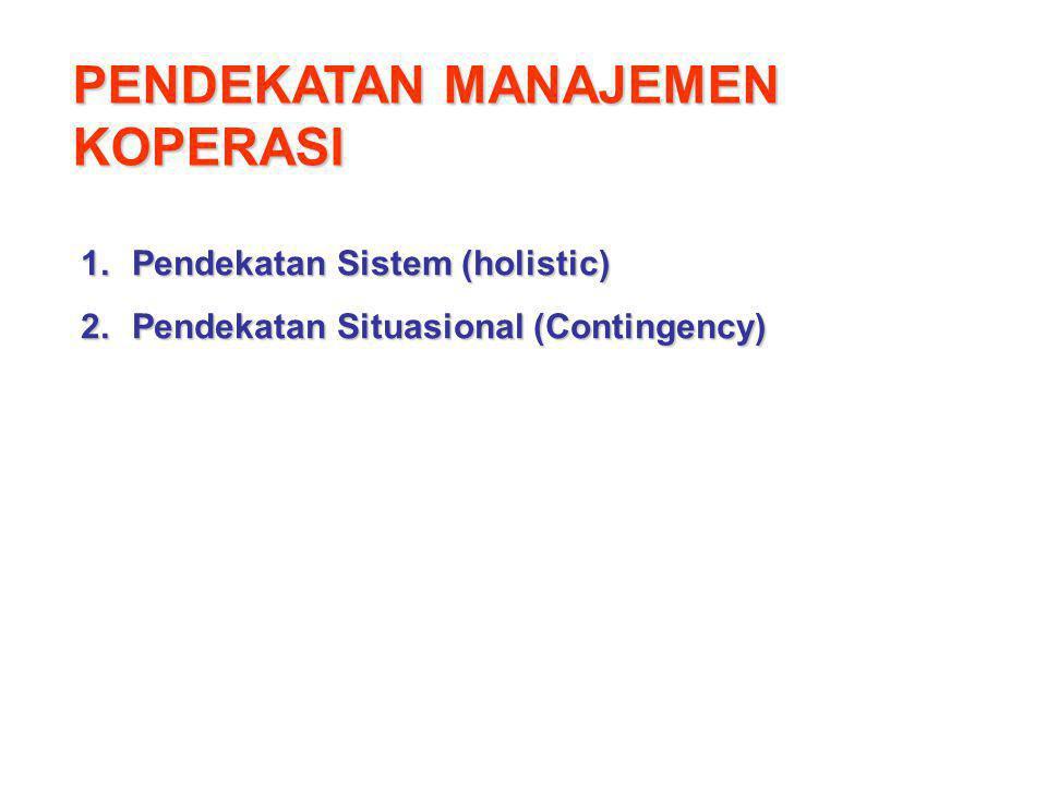 PENDEKATAN MANAJEMEN KOPERASI 1.Pendekatan Sistem (holistic) 2.Pendekatan Situasional (Contingency)