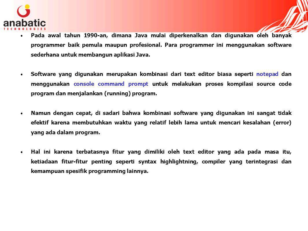 Pada awal tahun 1990-an, dimana Java mulai diperkenalkan dan digunakan oleh banyak programmer baik pemula maupun profesional.