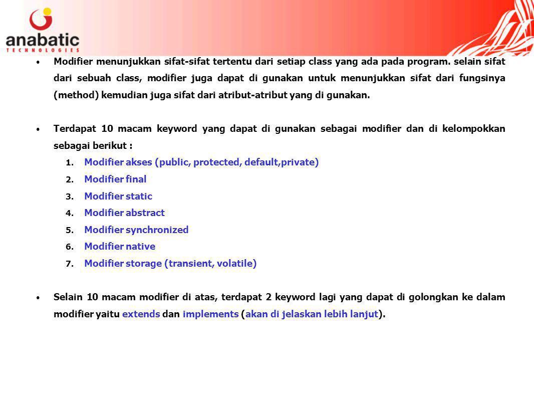 Modifier menunjukkan sifat-sifat tertentu dari setiap class yang ada pada program.