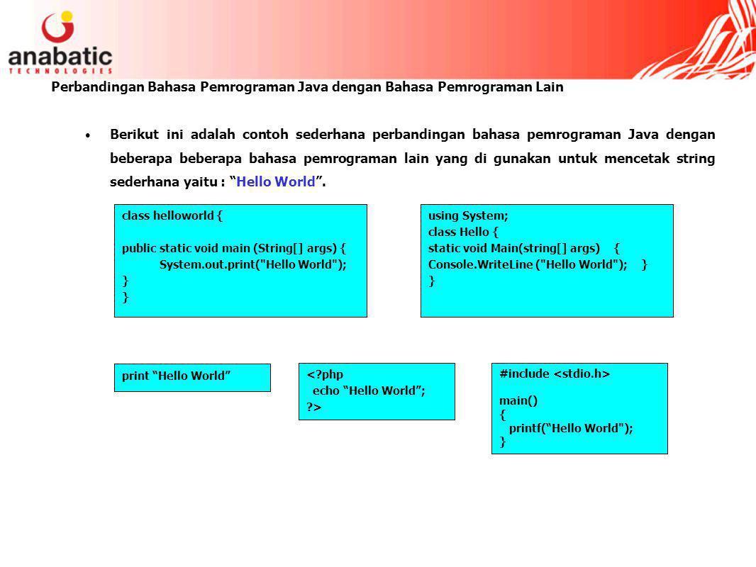 Perbandingan Bahasa Pemrograman Java dengan Bahasa Pemrograman Lain Berikut ini adalah contoh sederhana perbandingan bahasa pemrograman Java dengan beberapa beberapa bahasa pemrograman lain yang di gunakan untuk mencetak string sederhana yaitu : Hello World .