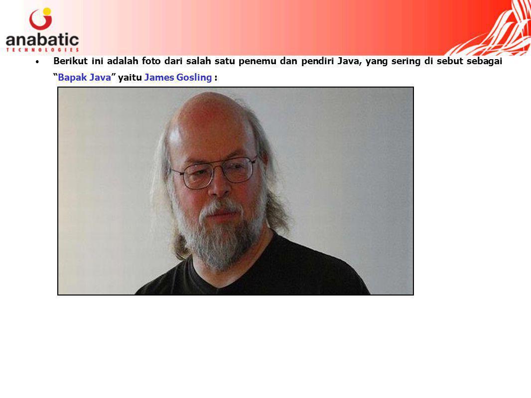 Berikut ini adalah foto dari salah satu penemu dan pendiri Java, yang sering di sebut sebagai Bapak Java yaitu James Gosling :