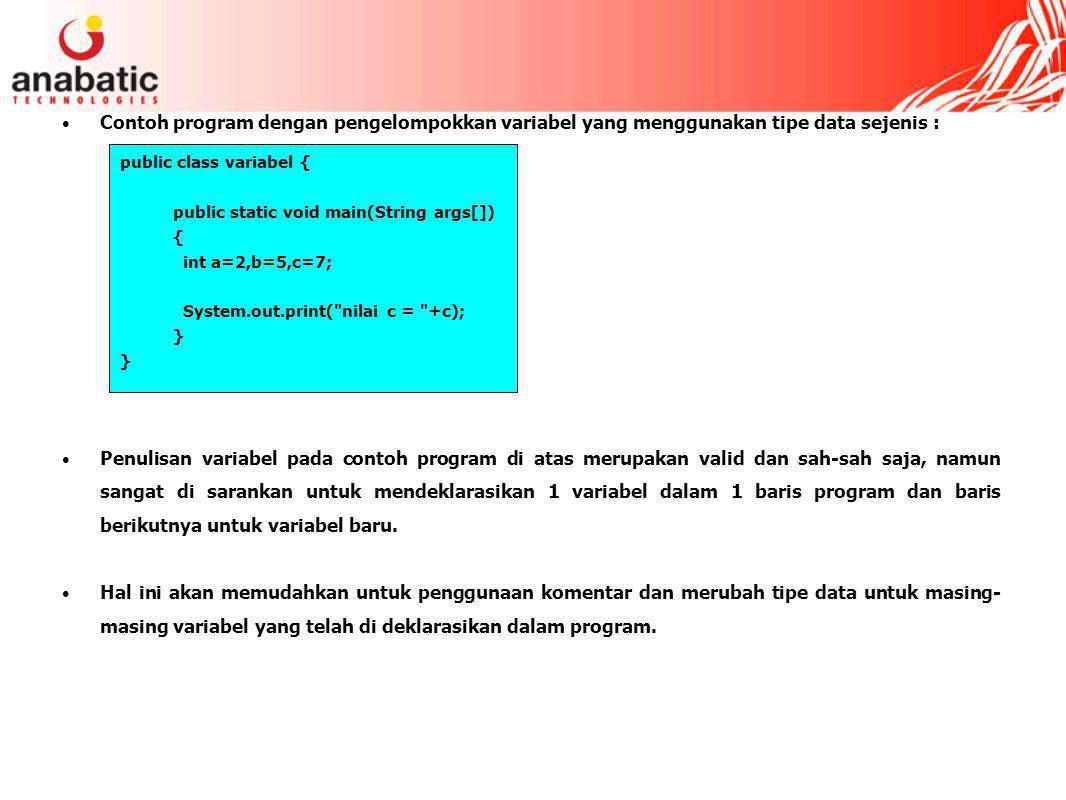 Contoh program dengan pengelompokkan variabel yang menggunakan tipe data sejenis : Penulisan variabel pada contoh program di atas merupakan valid dan sah-sah saja, namun sangat di sarankan untuk mendeklarasikan 1 variabel dalam 1 baris program dan baris berikutnya untuk variabel baru.