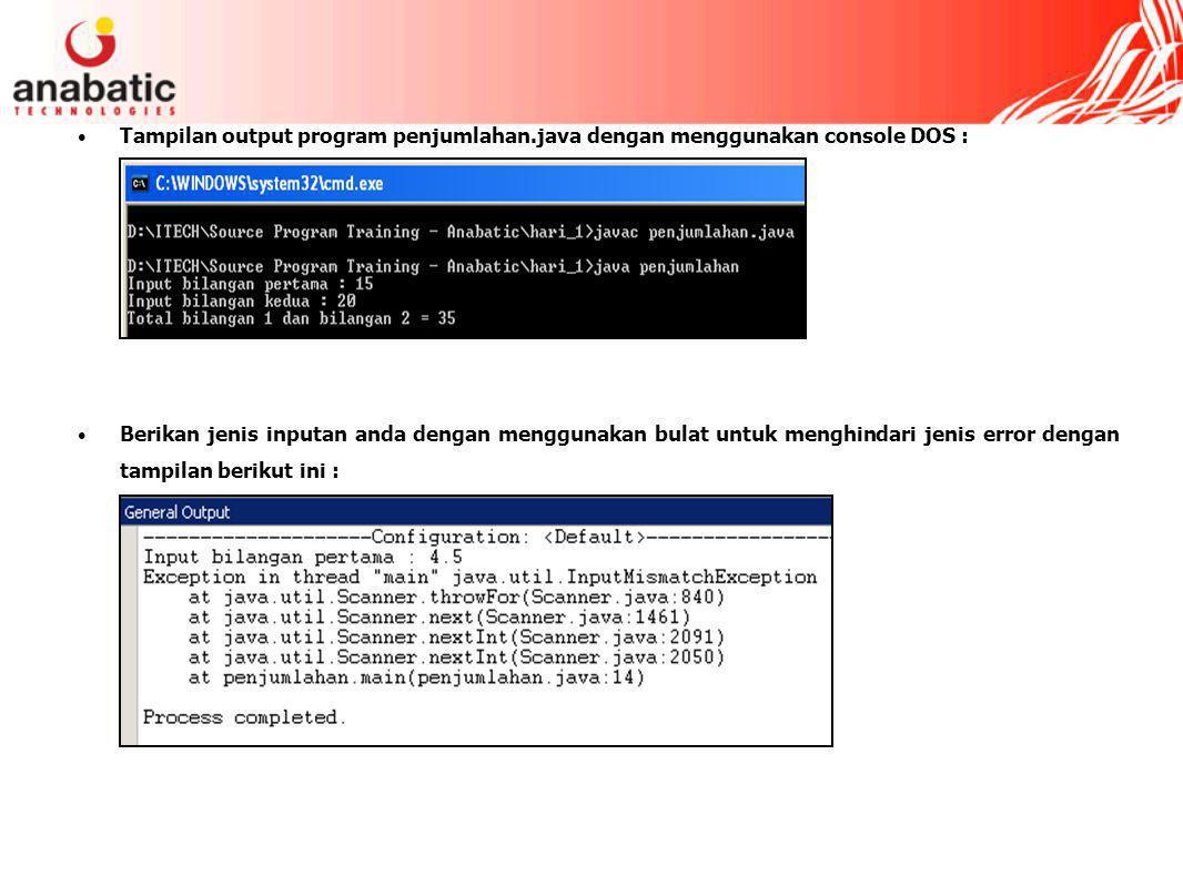 Tampilan output program penjumlahan.java dengan menggunakan console DOS : Berikan jenis inputan anda dengan menggunakan bulat untuk menghindari jenis error dengan tampilan berikut ini :