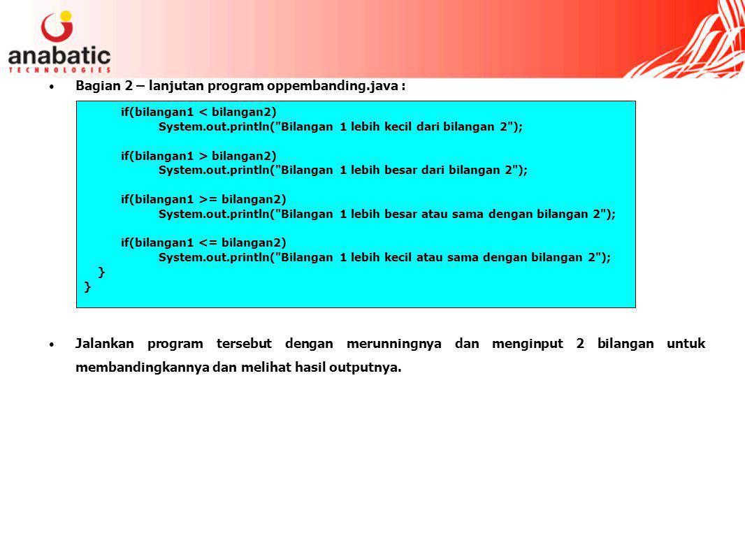 Bagian 2 – lanjutan program oppembanding.java : Jalankan program tersebut dengan merunningnya dan menginput 2 bilangan untuk membandingkannya dan melihat hasil outputnya.