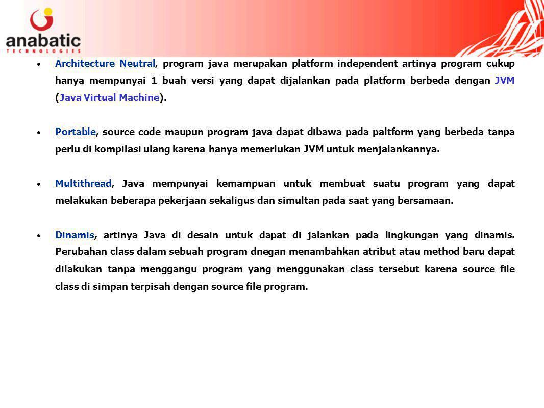 Architecture Neutral, program java merupakan platform independent artinya program cukup hanya mempunyai 1 buah versi yang dapat dijalankan pada platform berbeda dengan JVM (Java Virtual Machine).
