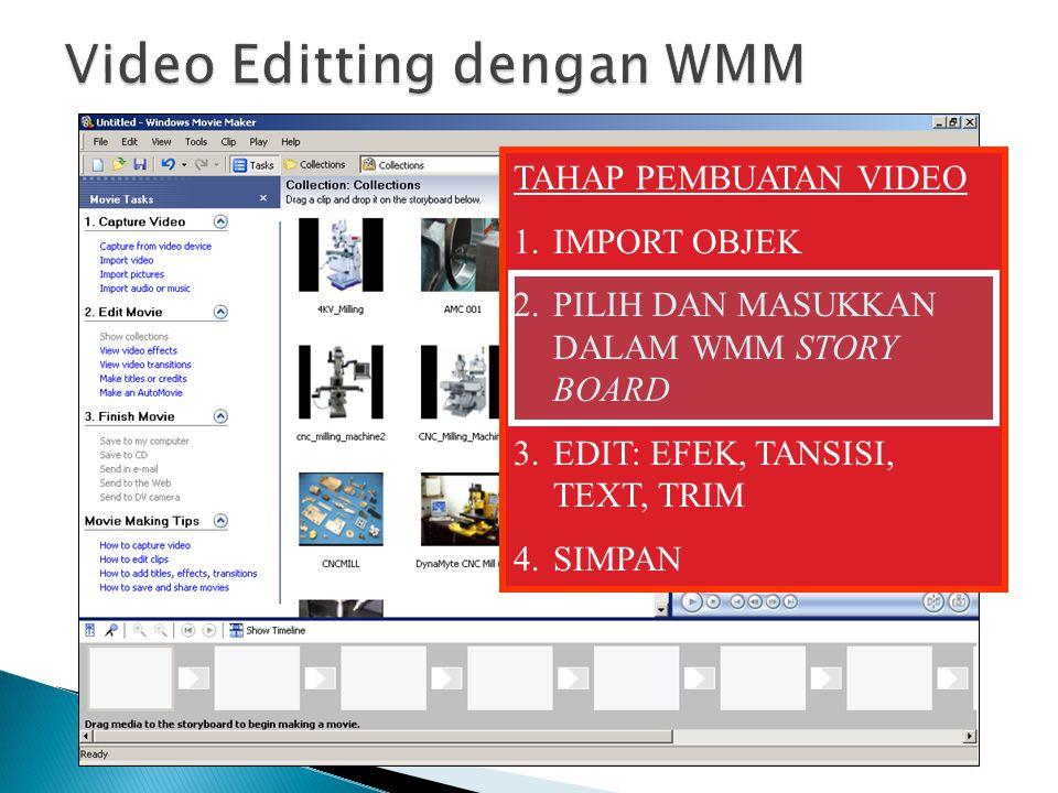 TAHAP PEMBUATAN VIDEO 1.IMPORT OBJEK 2.PILIH DAN MASUKKAN DALAM WMM STORY BOARD 3.EDIT: EFEK, TANSISI, TEXT, TRIM 4.SIMPAN