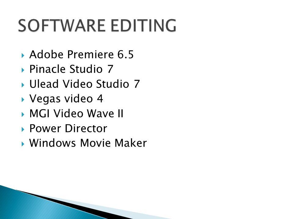  Adobe Premiere 6.5  Pinacle Studio 7  Ulead Video Studio 7  Vegas video 4  MGI Video Wave II  Power Director  Windows Movie Maker