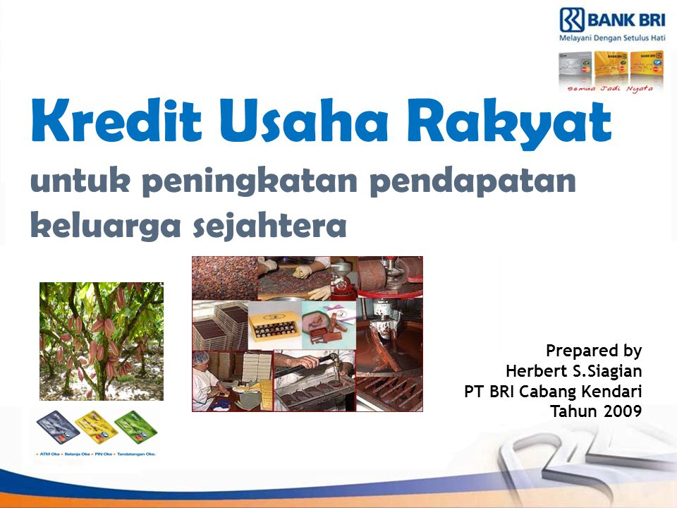 Kredit Usaha Rakyat untuk peningkatan pendapatan keluarga sejahtera Prepared by Herbert S.Siagian PT BRI Cabang Kendari Tahun 2009