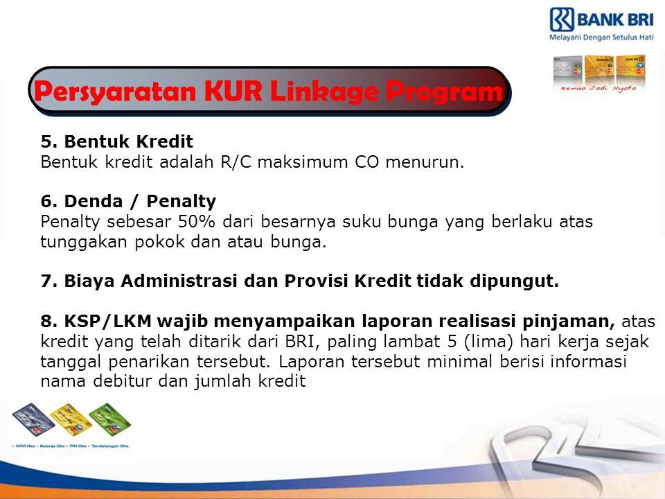 Persyaratan KUR Linkage Program 5.Bentuk Kredit Bentuk kredit adalah R/C maksimum CO menurun.