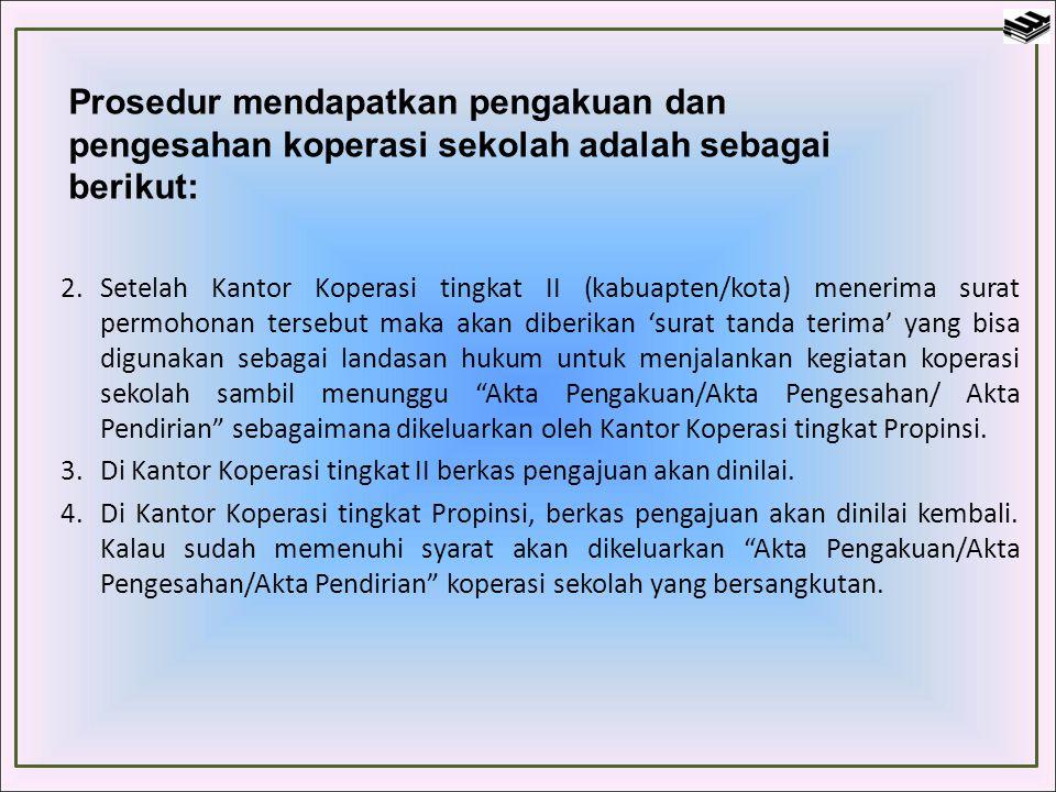 2.Setelah Kantor Koperasi tingkat II (kabuapten/kota) menerima surat permohonan tersebut maka akan diberikan 'surat tanda terima' yang bisa digunakan