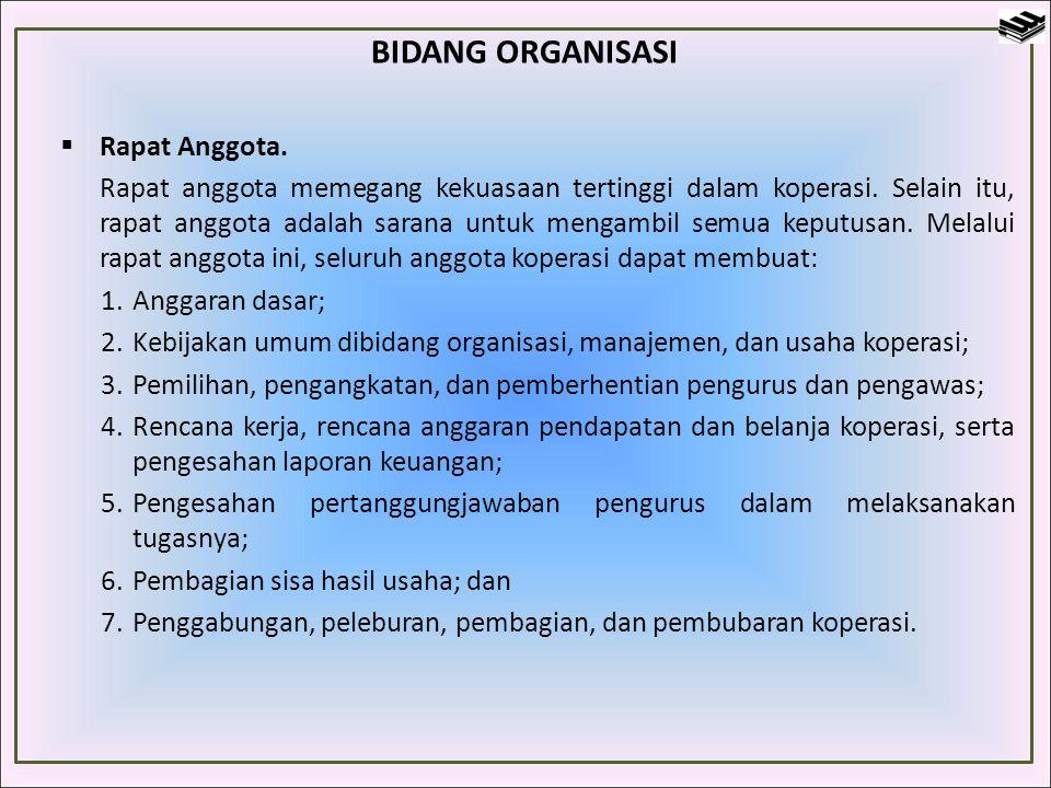BIDANG ORGANISASI  Rapat Anggota. Rapat anggota memegang kekuasaan tertinggi dalam koperasi. Selain itu, rapat anggota adalah sarana untuk mengambil