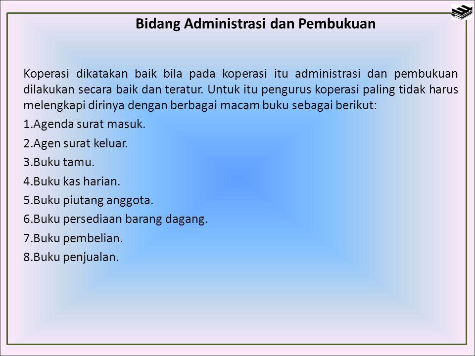 Bidang Administrasi dan Pembukuan Koperasi dikatakan baik bila pada koperasi itu administrasi dan pembukuan dilakukan secara baik dan teratur. Untuk i