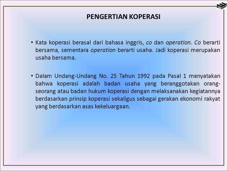 PENGERTIAN KOPERASI Kata koperasi berasal dari bahasa inggris, co dan operation. Co berarti bersama, sementara operation berarti usaha. Jadi koperasi
