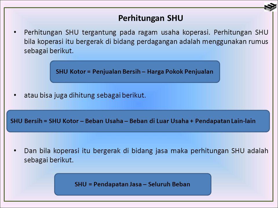 Perhitungan SHU Perhitungan SHU tergantung pada ragam usaha koperasi. Perhitungan SHU bila koperasi itu bergerak di bidang perdagangan adalah mengguna