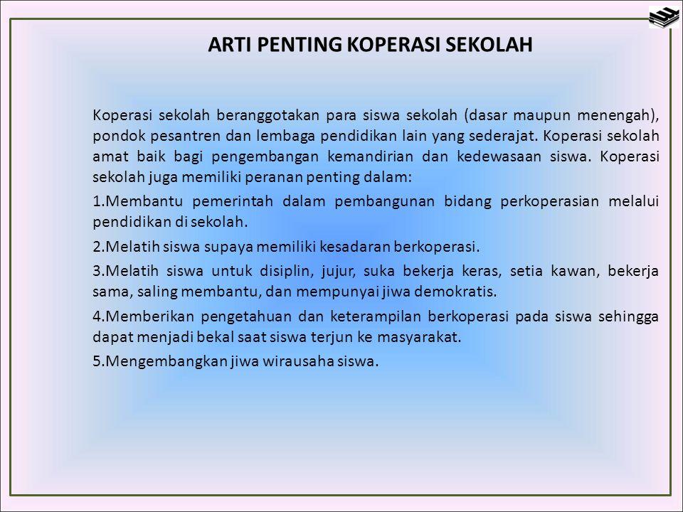 ARTI PENTING KOPERASI SEKOLAH Koperasi sekolah beranggotakan para siswa sekolah (dasar maupun menengah), pondok pesantren dan lembaga pendidikan lain
