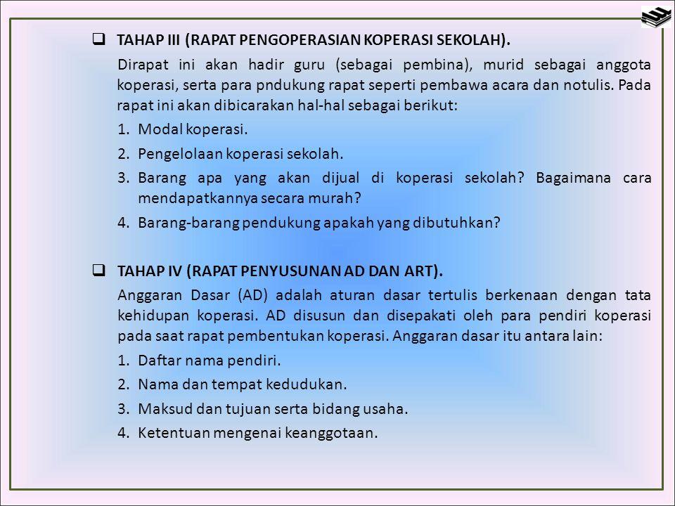  TAHAP III (RAPAT PENGOPERASIAN KOPERASI SEKOLAH). Dirapat ini akan hadir guru (sebagai pembina), murid sebagai anggota koperasi, serta para pndukung
