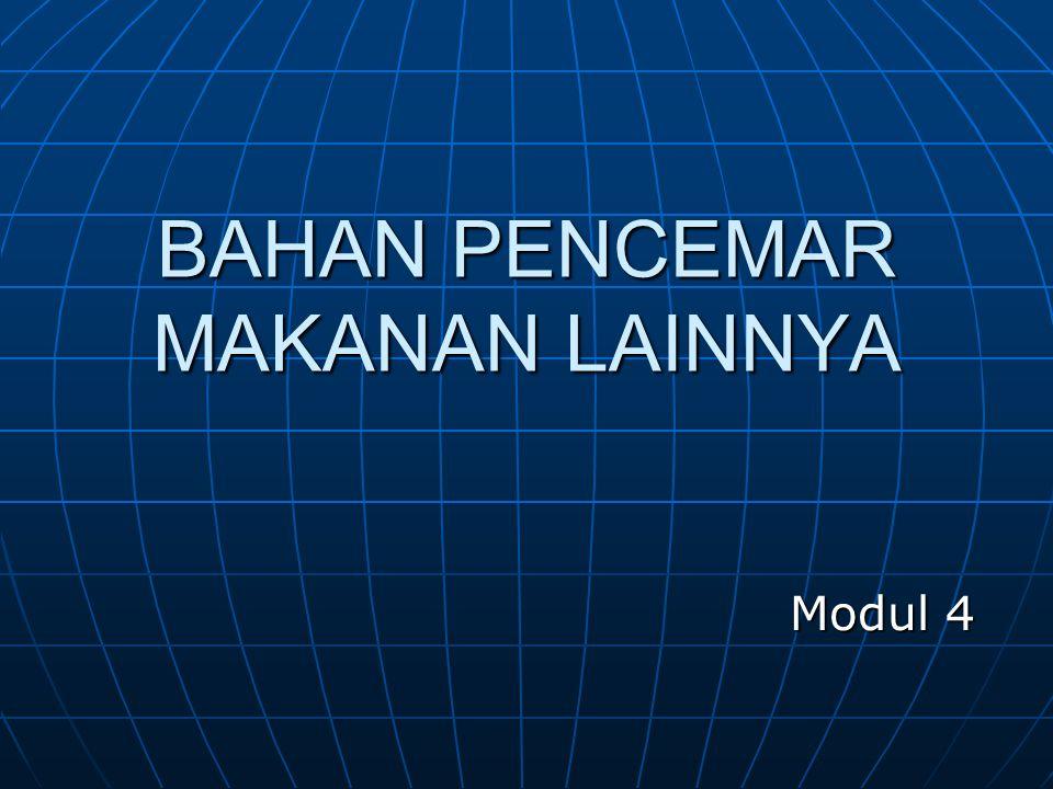 BAHAN PENCEMAR MAKANAN LAINNYA Modul 4