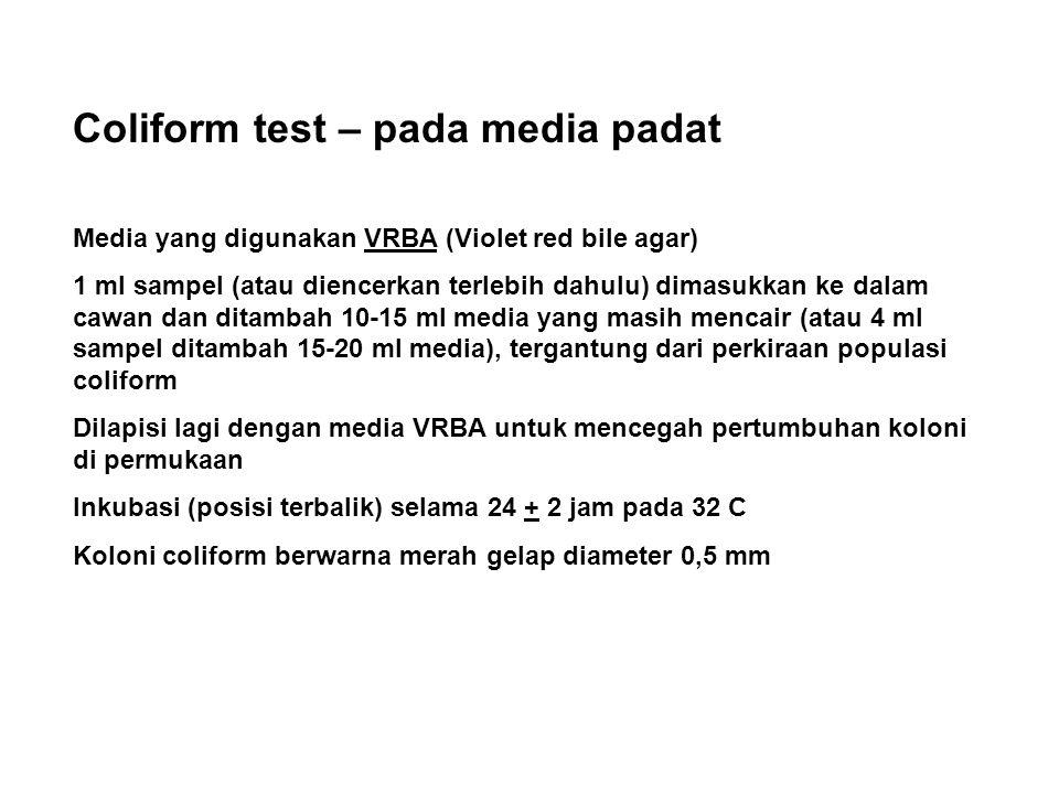 Coliform test – pada media padat Media yang digunakan VRBA (Violet red bile agar) 1 ml sampel (atau diencerkan terlebih dahulu) dimasukkan ke dalam ca