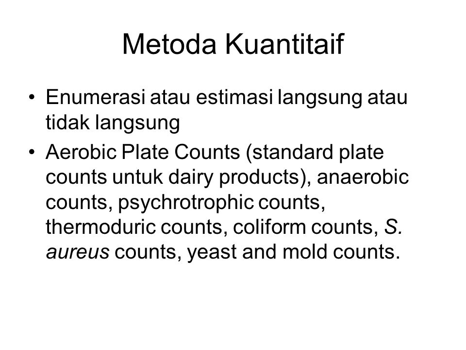 Enumerasi langsung Microscopic Counts CFU – Colony Forming Unit –Nonselective agar media (PCA) –Nonselective differential agar media –Selective agar media –Selective differential agar media