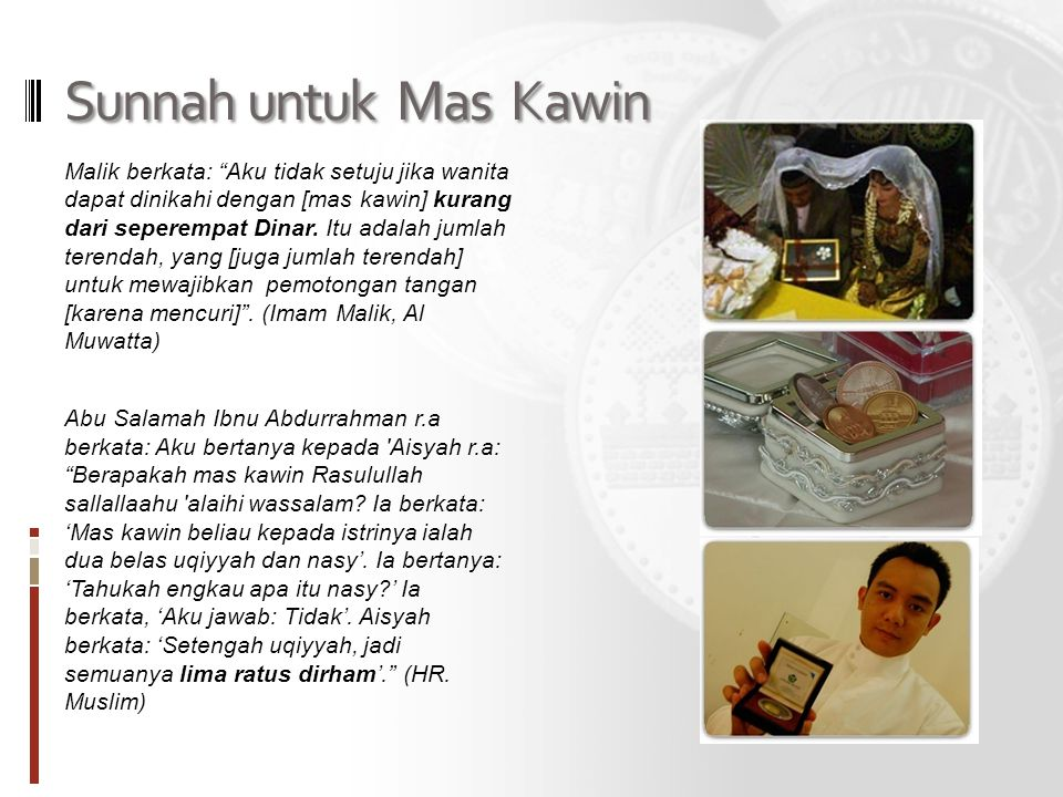 """Sunnah untuk Mas Kawin Malik berkata: """"Aku tidak setuju jika wanita dapat dinikahi dengan [mas kawin] kurang dari seperempat Dinar. Itu adalah jumlah"""