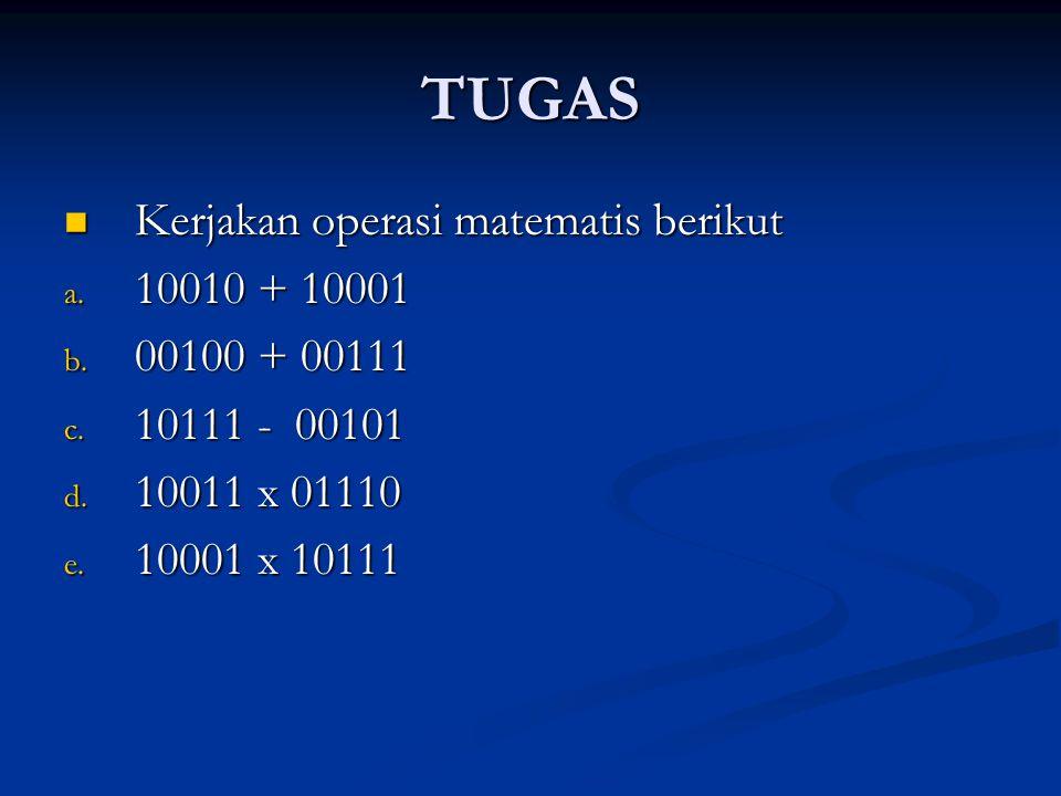 TUGAS Kerjakan operasi matematis berikut Kerjakan operasi matematis berikut a. 10010 + 10001 b. 00100 + 00111 c. 10111 - 00101 d. 10011 x 01110 e. 100