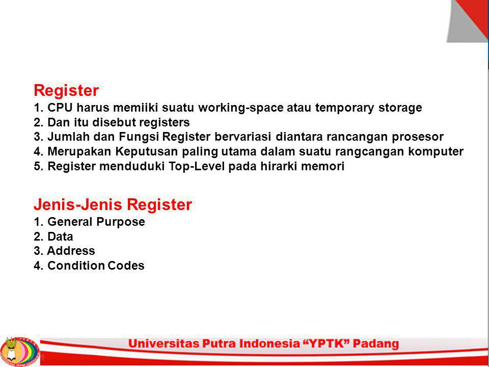 General Purpose Register Digunakanuntuk data atau addressing Data: Accumulator Addressing: Segment General purpose: Menambah fleksibilitas programer Increase instruction size & complexity Ukuran Instruksi bertambah juga kompleksitasnya Specialized: Instruksi kecil dan cepat Tetapi kurang fleksibilitasnya