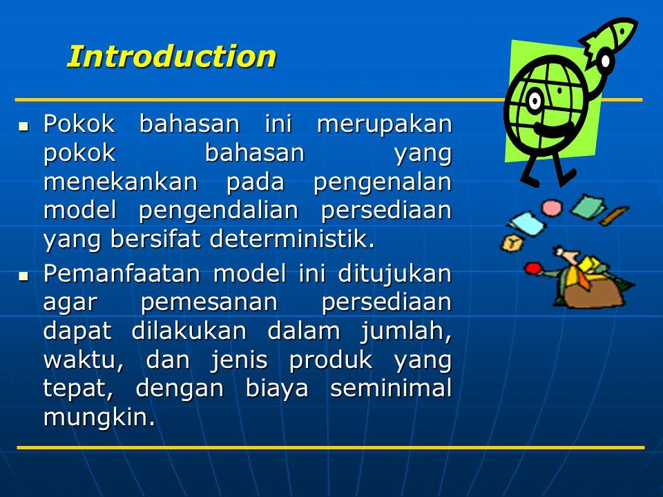 Introduction Pokok bahasan ini merupakan pokok bahasan yang menekankan pada pengenalan model pengendalian persediaan yang bersifat deterministik.