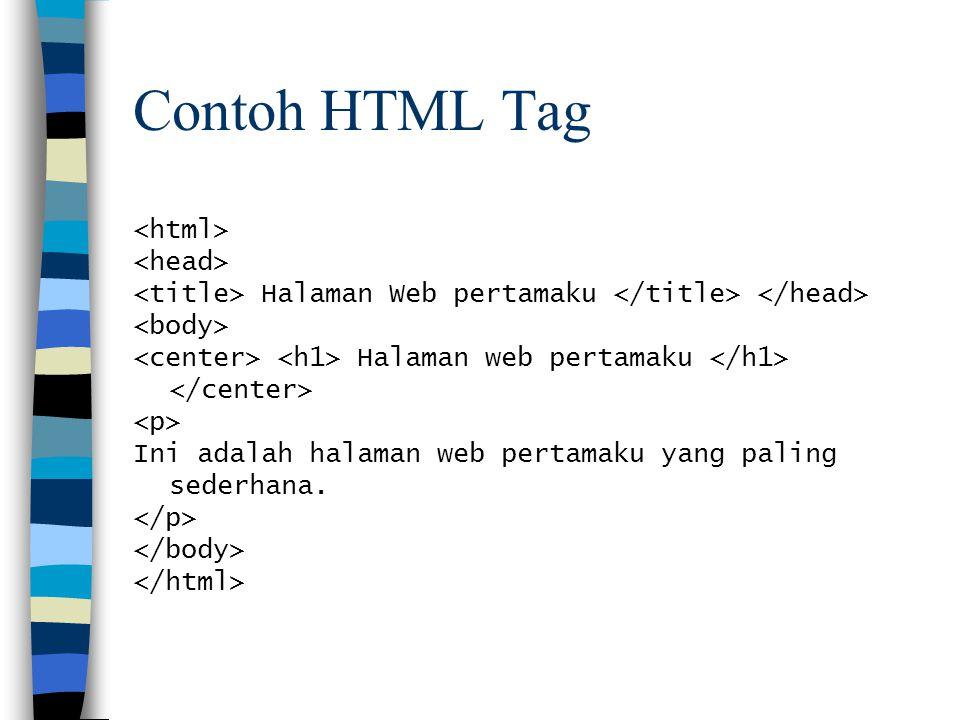 Contoh HTML Tag Halaman Web pertamaku Halaman web pertamaku Ini adalah halaman web pertamaku yang paling sederhana.